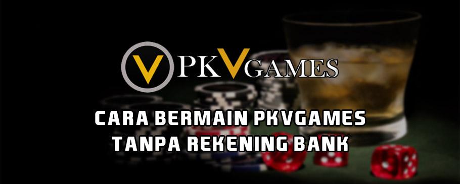 Cara Bermain PKVGames Tanpa Rekening Bank