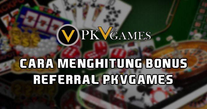 Cara Menghitung Bonus Referral PKVGames