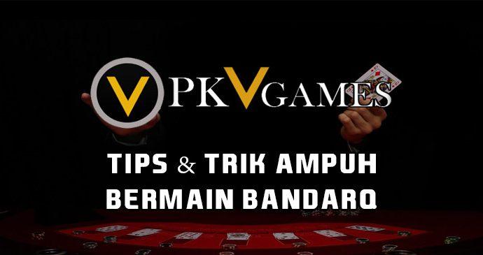 Tips & Trik Ampuh Bermain BandarQ