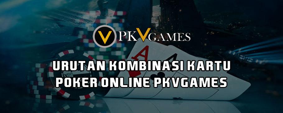Urutan Kombinasi Kartu Poker Online PKVGames